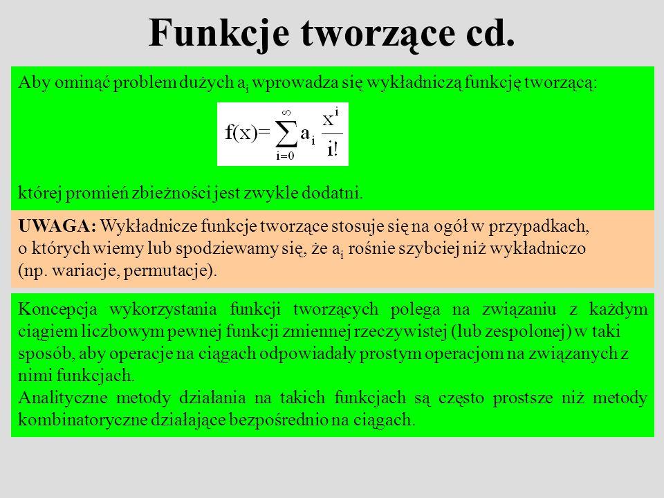 Funkcje tworzące cd. Aby ominąć problem dużych ai wprowadza się wykładniczą funkcję tworzącą: której promień zbieżności jest zwykle dodatni.