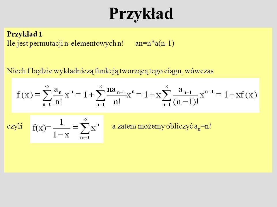 Przykład Przykład 1 Ile jest permutacji n-elementowych n! an=n*a(n-1)