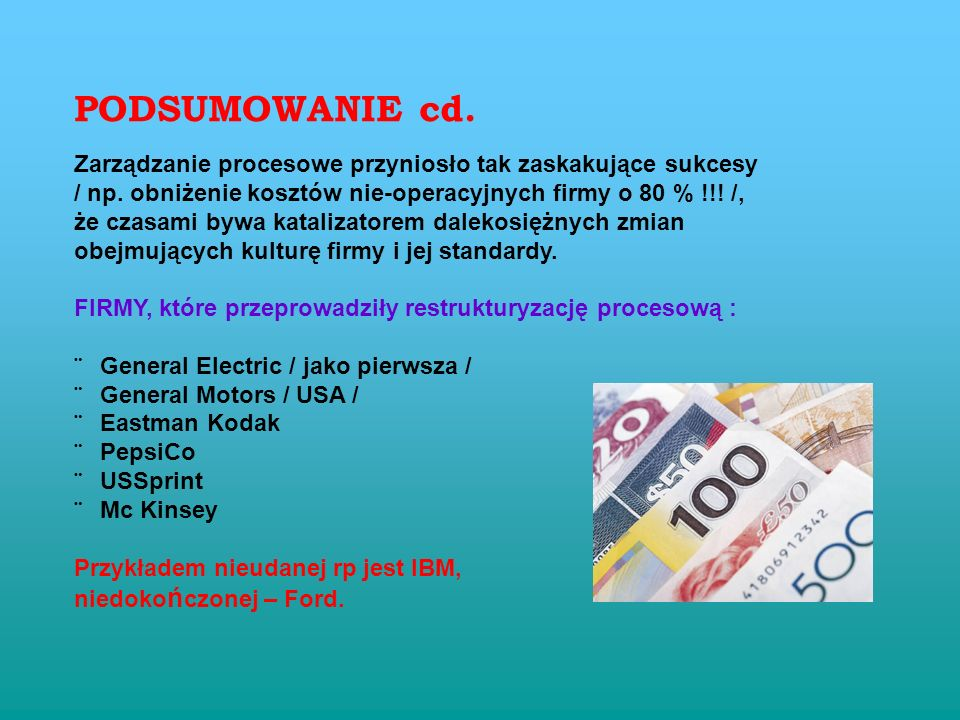 PODSUMOWANIE cd. Zarządzanie procesowe przyniosło tak zaskakujące sukcesy. / np. obniżenie kosztów nie-operacyjnych firmy o 80 % !!! /,