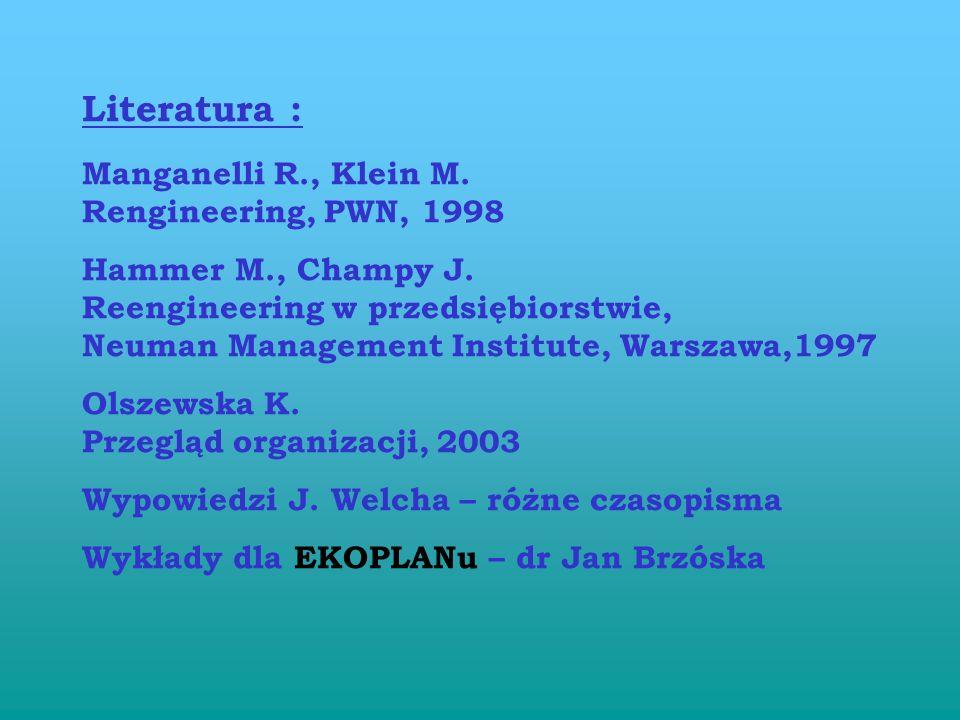 Literatura : Manganelli R., Klein M. Rengineering, PWN, 1998