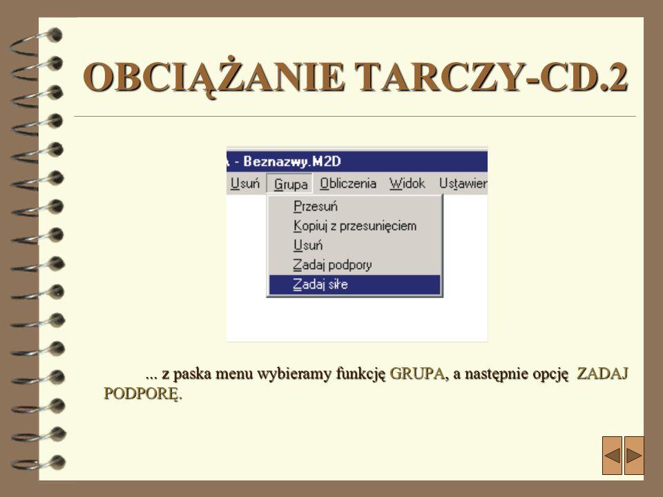 OBCIĄŻANIE TARCZY-CD.2 ... z paska menu wybieramy funkcję GRUPA, a następnie opcję ZADAJ PODPORĘ.