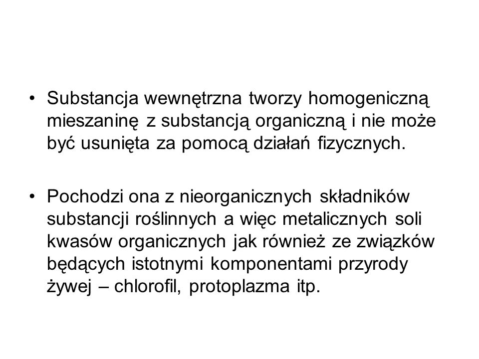 Substancja wewnętrzna tworzy homogeniczną mieszaninę z substancją organiczną i nie może być usunięta za pomocą działań fizycznych.