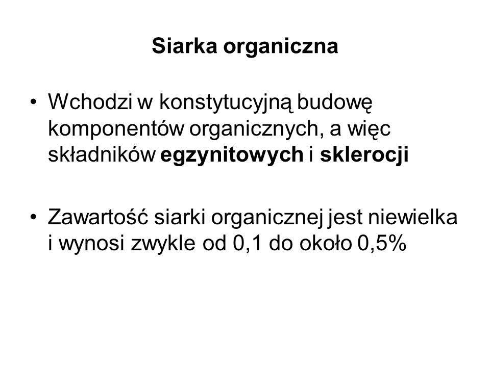 Siarka organiczna Wchodzi w konstytucyjną budowę komponentów organicznych, a więc składników egzynitowych i sklerocji.