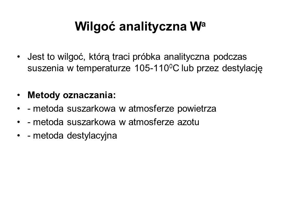 Wilgoć analityczna Wa Jest to wilgoć, którą traci próbka analityczna podczas suszenia w temperaturze 105-1100C lub przez destylację.
