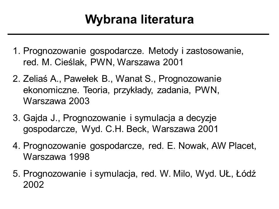 Wybrana literatura Prognozowanie gospodarcze. Metody i zastosowanie, red. M. Cieślak, PWN, Warszawa 2001.