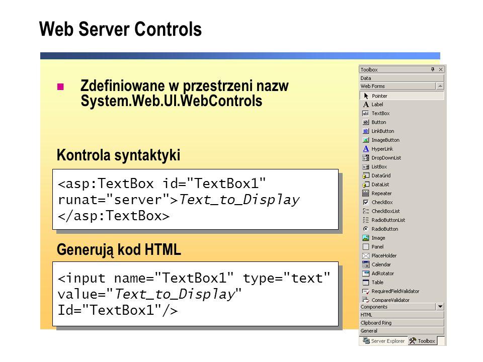 Web Server Controls Zdefiniowane w przestrzeni nazw System.Web.UI.WebControls. Kontrola syntaktyki.