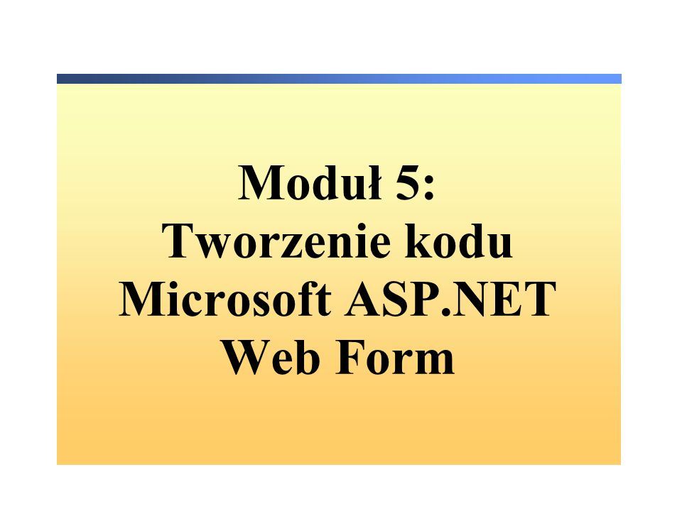 Moduł 5: Tworzenie kodu Microsoft ASP.NET Web Form