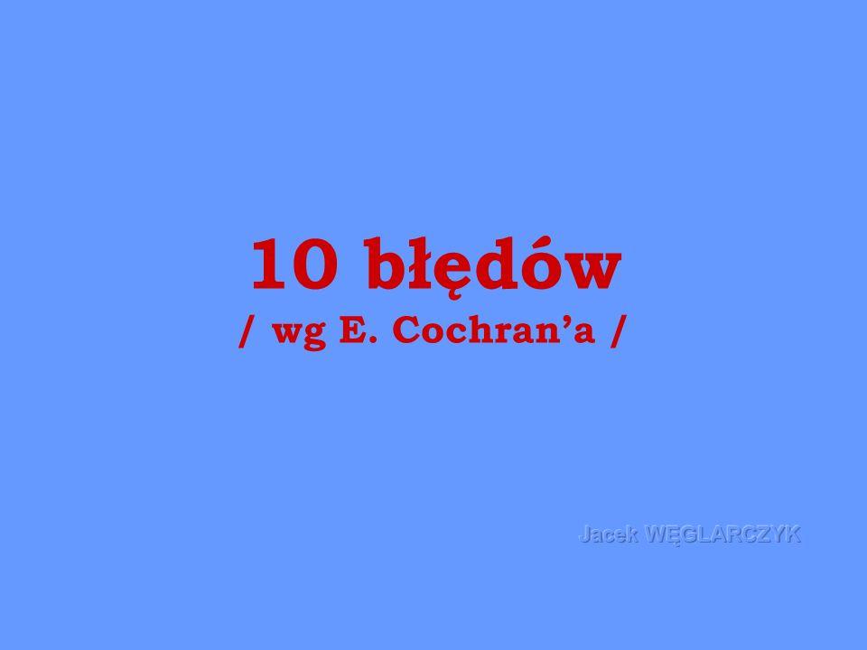 10 błędów / wg E. Cochran'a /