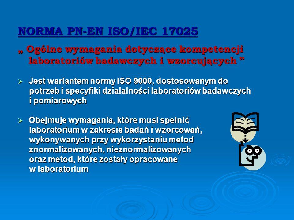 """NORMA PN-EN ISO/IEC 17025 """" Ogólne wymagania dotyczące kompetencji laboratoriów badawczych i wzorcujących"""