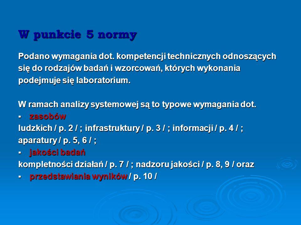 W punkcie 5 normy Podano wymagania dot. kompetencji technicznych odnoszących. się do rodzajów badań i wzorcowań, których wykonania.