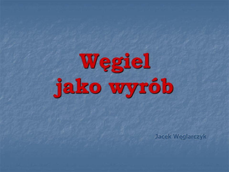 Węgiel jako wyrób Jacek Węglarczyk