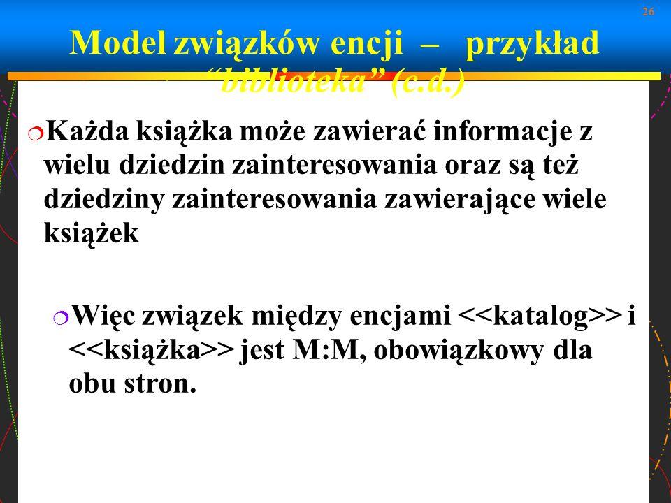 Model związków encji – przykład biblioteka (c.d.)