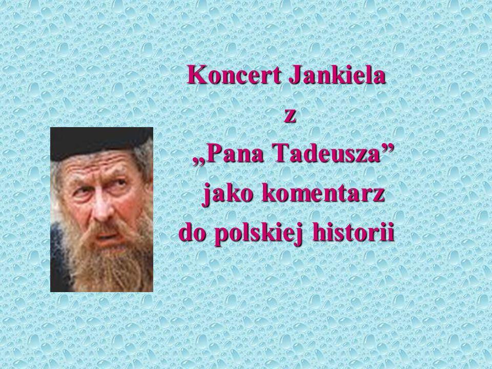 """Koncert Jankiela z """"Pana Tadeusza jako komentarz do polskiej historii"""