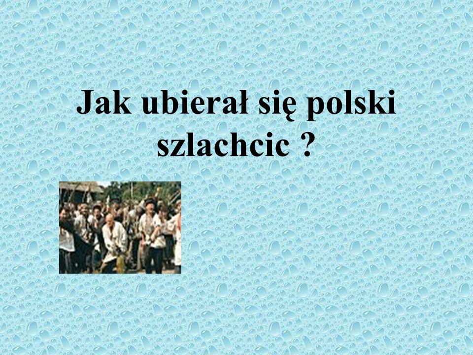 Jak ubierał się polski szlachcic