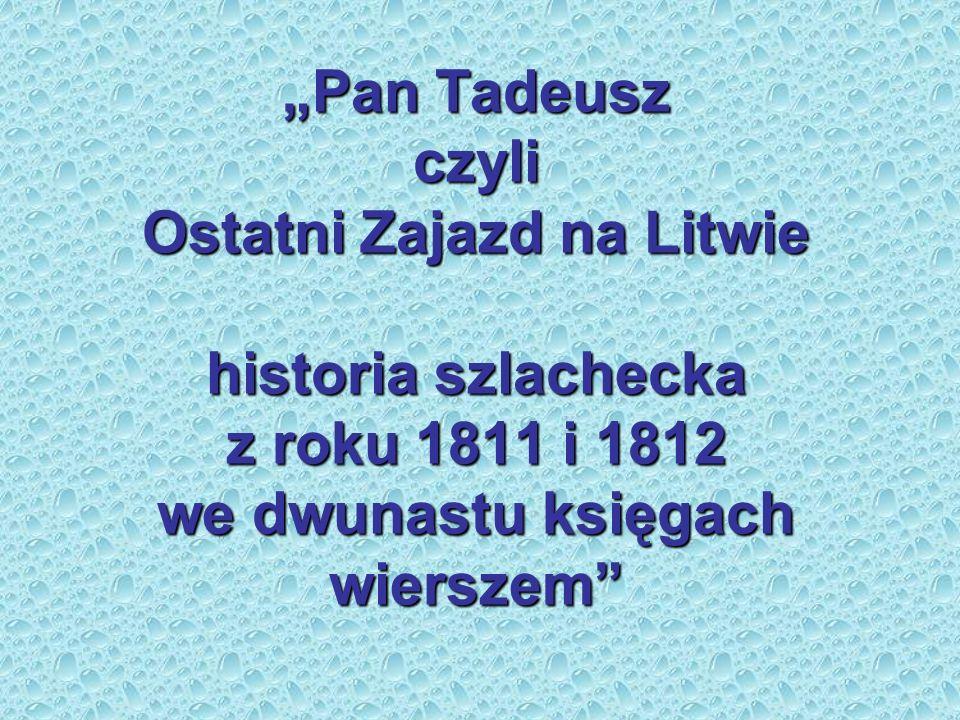"""""""Pan Tadeusz czyli Ostatni Zajazd na Litwie historia szlachecka z roku 1811 i 1812 we dwunastu księgach wierszem"""