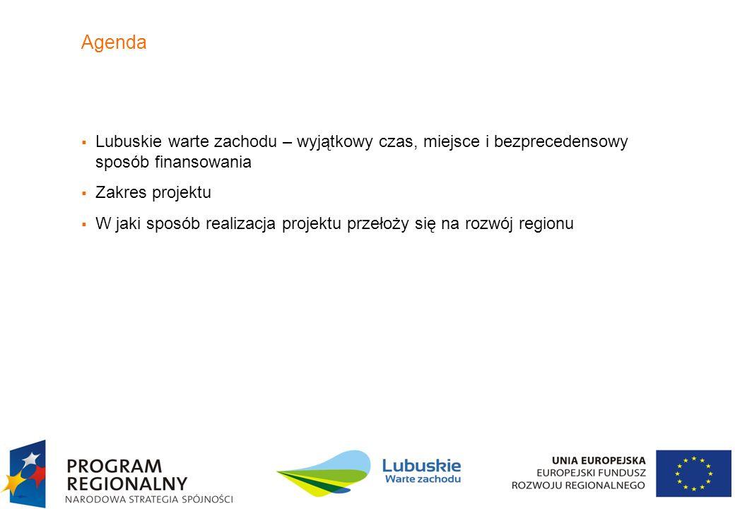 Agenda Lubuskie warte zachodu – wyjątkowy czas, miejsce i bezprecedensowy sposób finansowania. Zakres projektu.