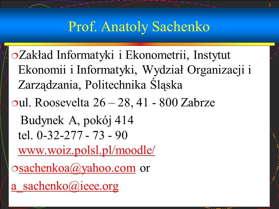 Prof. Anatoly Sachenko Zakład Informatyki i Ekonometrii, Instytut Ekonomii i Informatyki, Wydział Organizacji i Zarządzania, Politechnika Śląska.