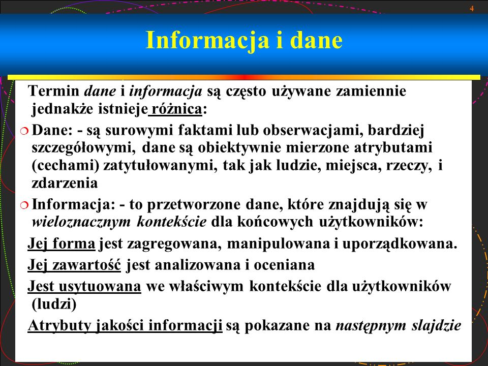 Informacja i daneTermin dane i informacja są często używane zamiennie jednakże istnieje różnica: