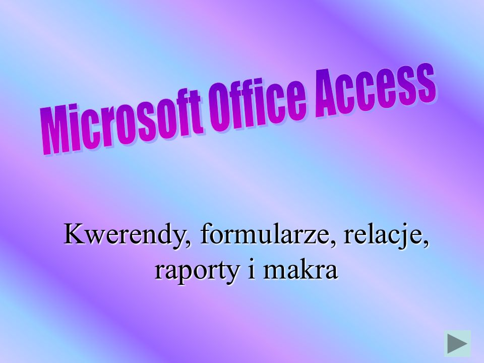 Kwerendy, formularze, relacje, raporty i makra