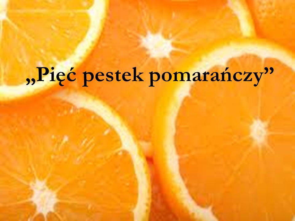 """""""Pięć pestek pomarańczy"""