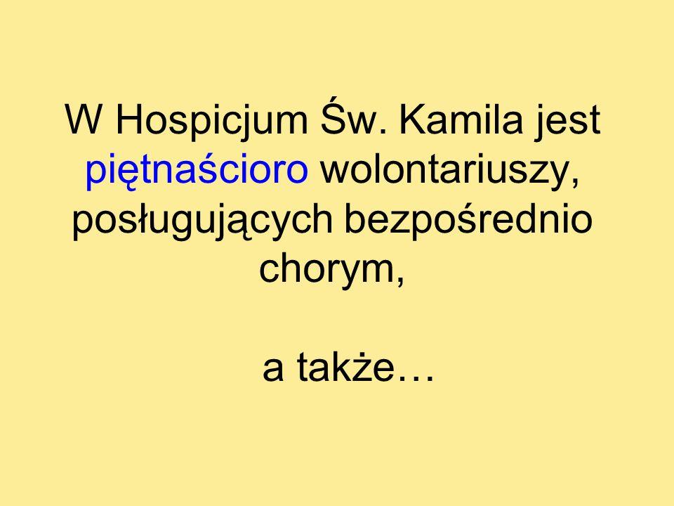 W Hospicjum Św. Kamila jest piętnaścioro wolontariuszy, posługujących bezpośrednio chorym, a także…