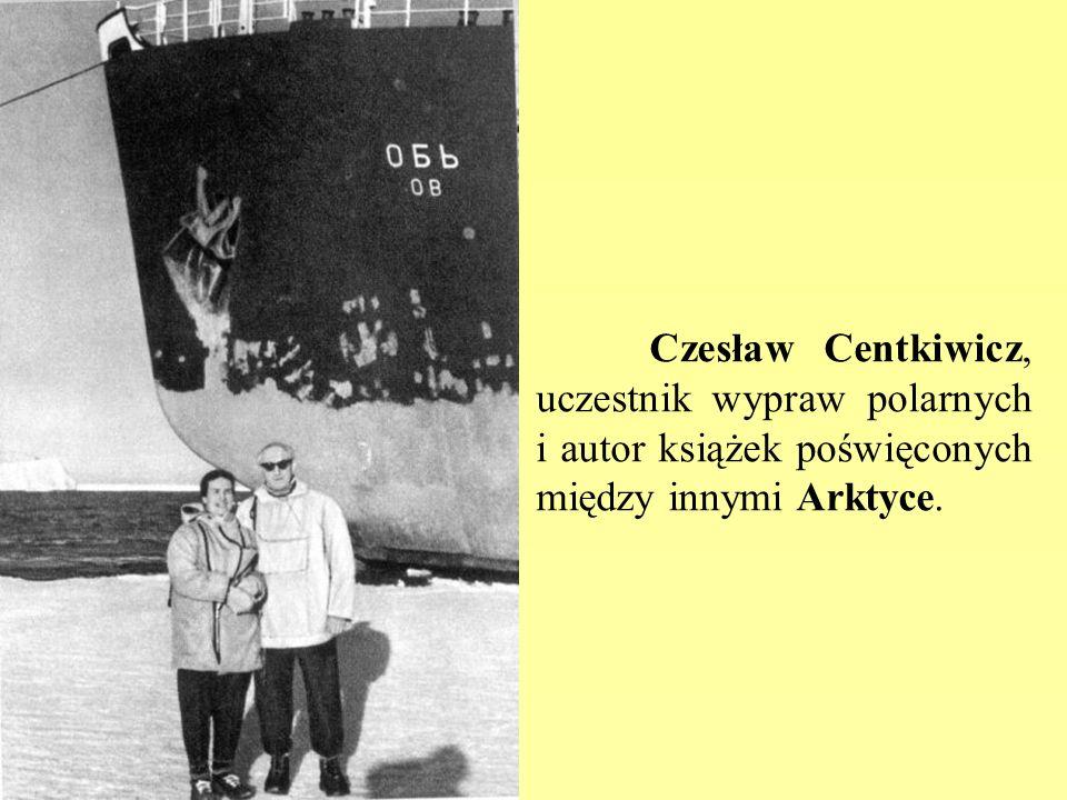 Czesław Centkiwicz, uczestnik wypraw polarnych i autor książek poświęconych między innymi Arktyce.