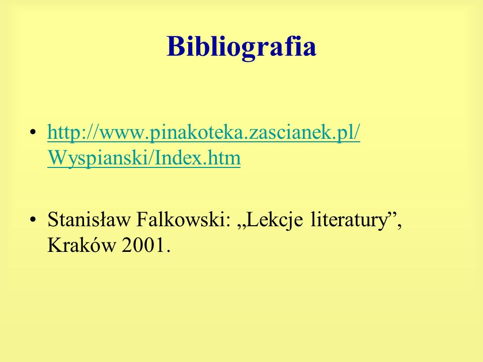 Bibliografia http://www.pinakoteka.zascianek.pl/ Wyspianski/Index.htm