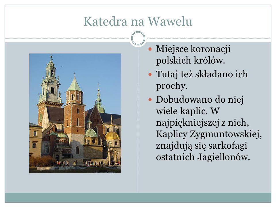 Katedra na Wawelu Miejsce koronacji polskich królów.