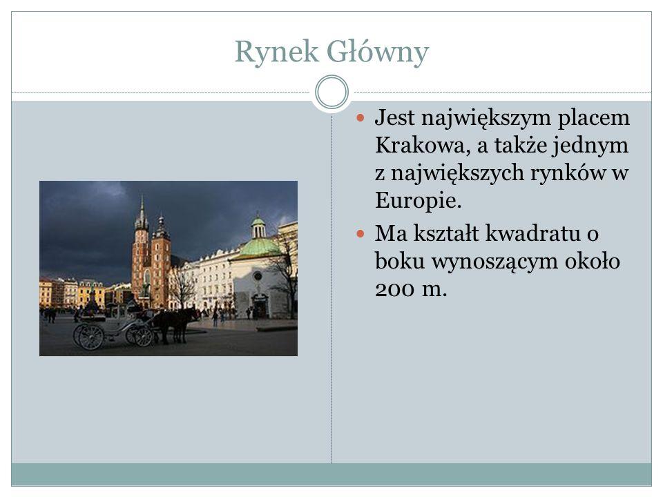 Rynek Główny Jest największym placem Krakowa, a także jednym z największych rynków w Europie.