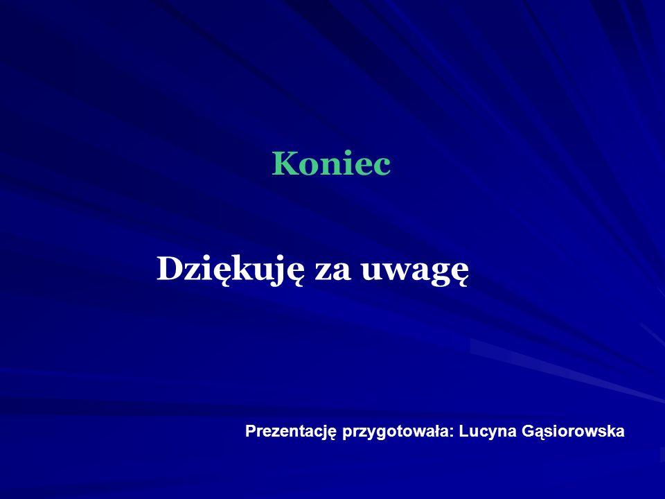 Koniec Dziękuję za uwagę Prezentację przygotowała: Lucyna Gąsiorowska