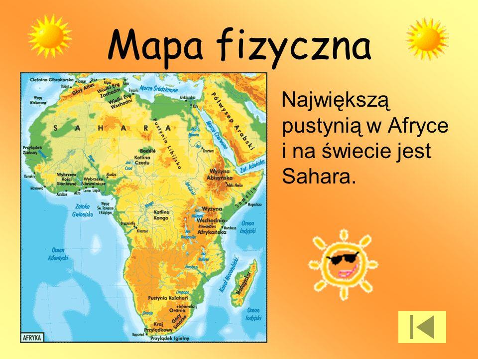 Mapa fizyczna Największą pustynią w Afryce i na świecie jest Sahara.