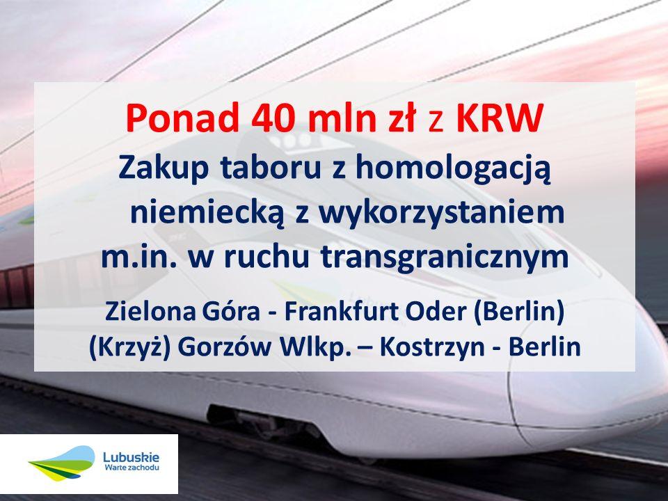 Ponad 40 mln zł z KRW Zakup taboru z homologacją niemiecką z wykorzystaniem. m.in. w ruchu transgranicznym.