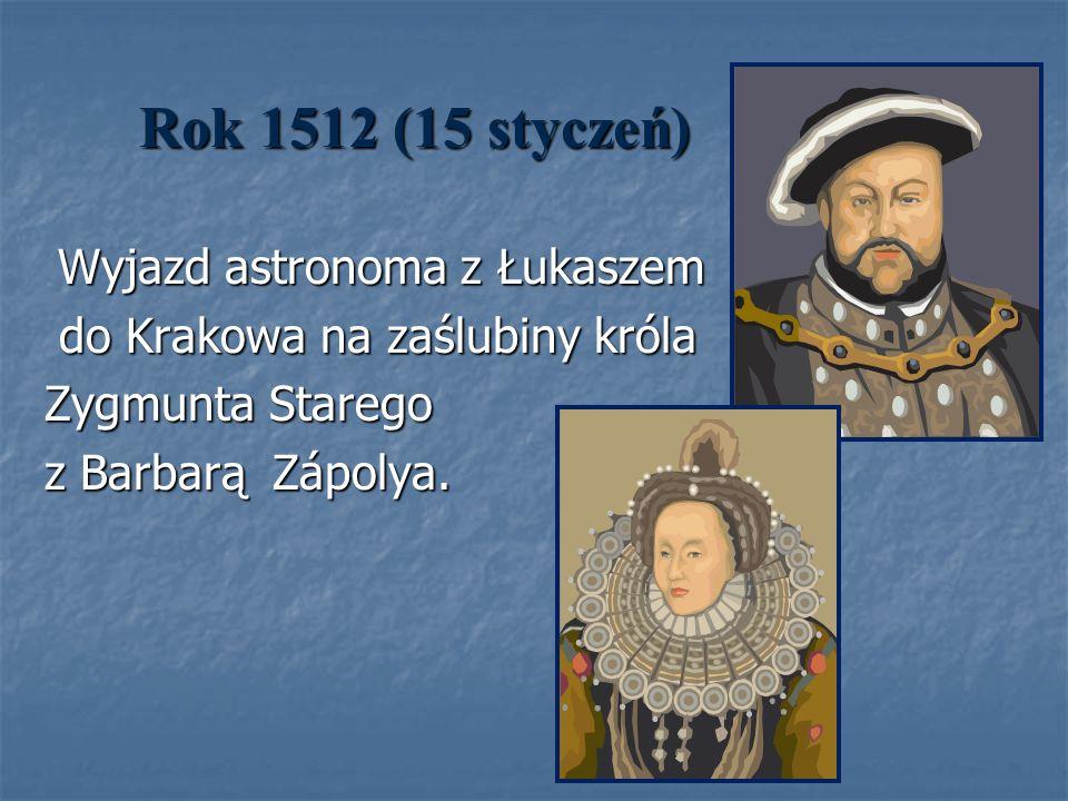 Rok 1512 (15 styczeń) do Krakowa na zaślubiny króla Zygmunta Starego