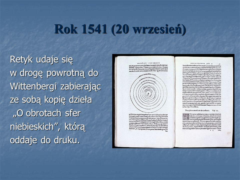 Rok 1541 (20 wrzesień) Retyk udaje się w drogę powrotną do