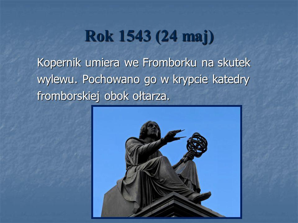 Rok 1543 (24 maj) Kopernik umiera we Fromborku na skutek