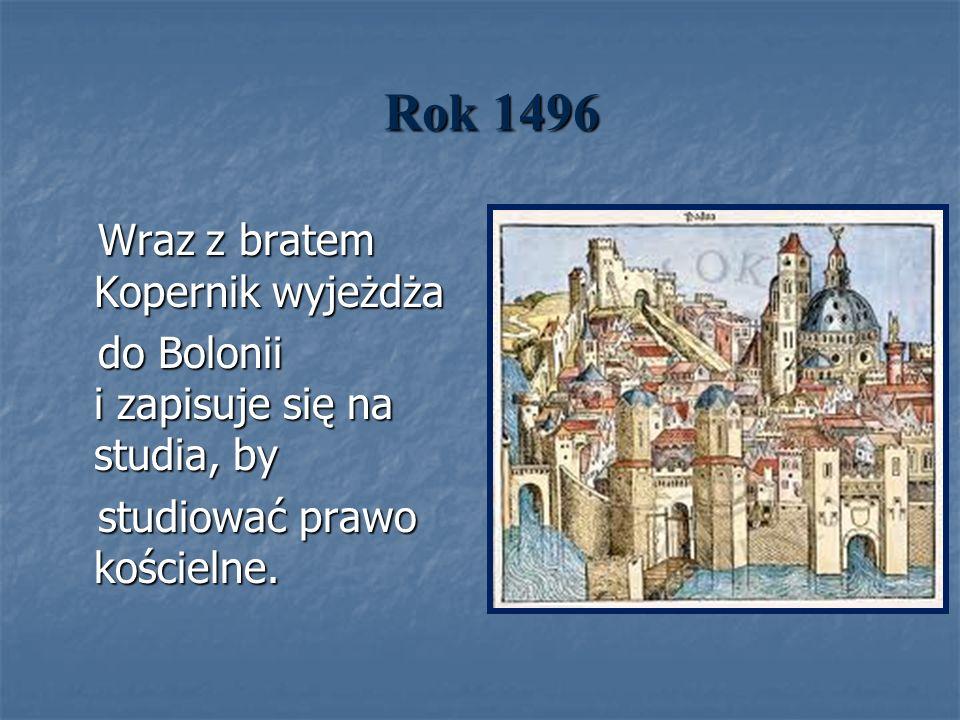 Rok 1496 Wraz z bratem Kopernik wyjeżdża