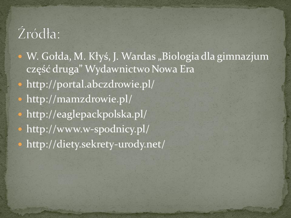 """Źródła: W. Gołda, M. Kłyś, J. Wardas """"Biologia dla gimnazjum część druga Wydawnictwo Nowa Era. http://portal.abczdrowie.pl/"""
