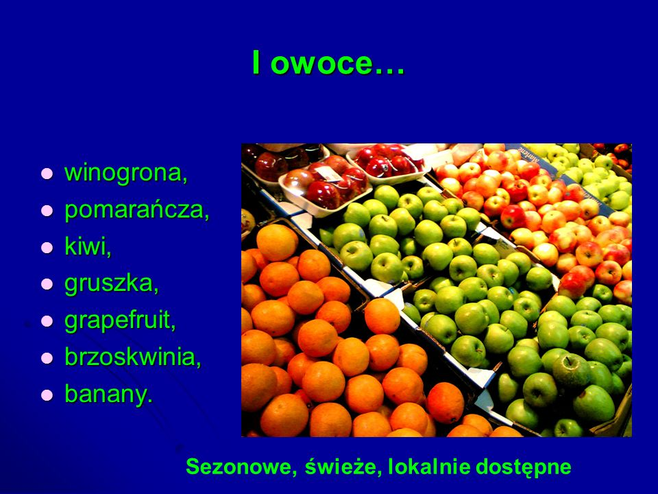 I owoce… winogrona, pomarańcza, kiwi, gruszka, grapefruit,