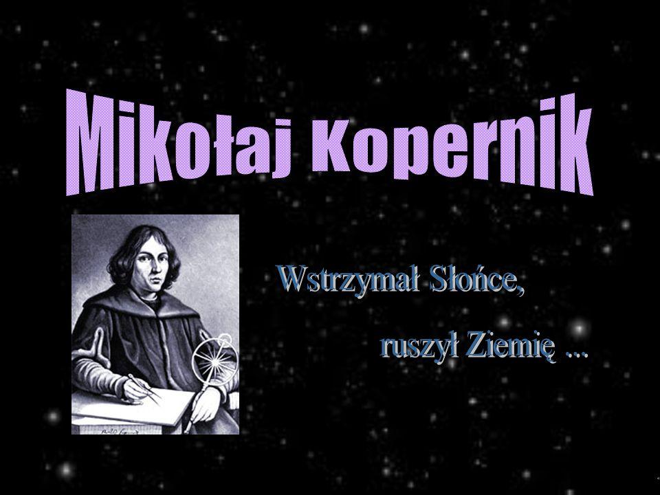 Mikołaj Kopernik Wstrzymał Słońce, ruszył Ziemię ...