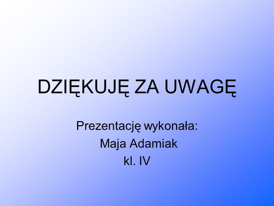 Prezentację wykonała: Maja Adamiak kl. IV