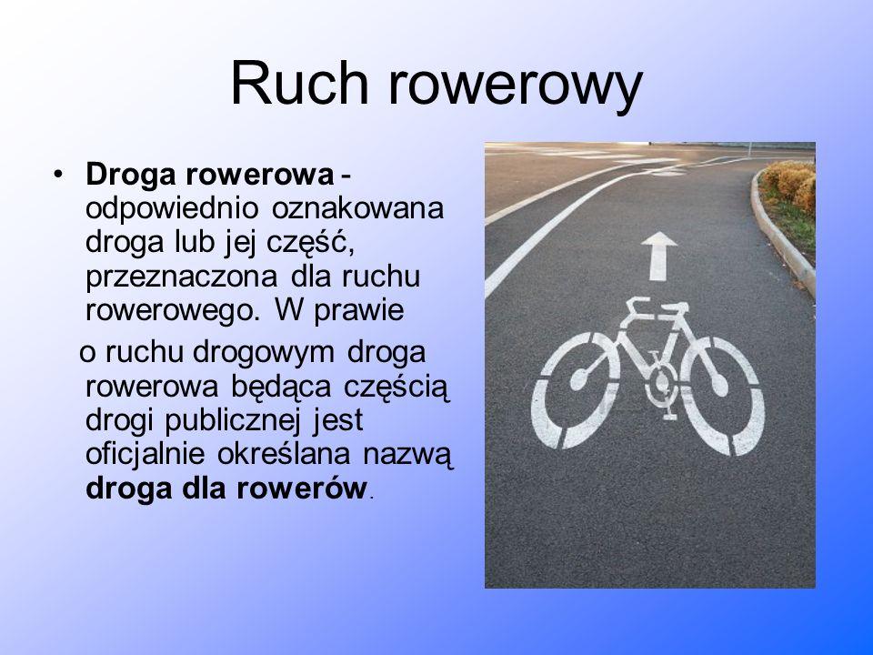 Ruch rowerowy Droga rowerowa - odpowiednio oznakowana droga lub jej część, przeznaczona dla ruchu rowerowego. W prawie.