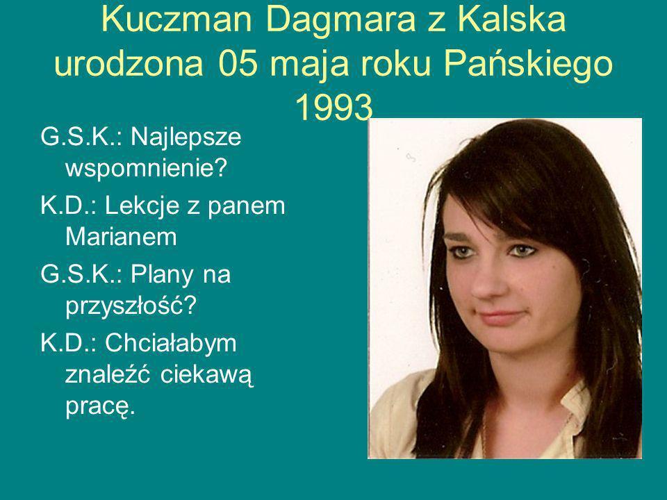 Kuczman Dagmara z Kalska urodzona 05 maja roku Pańskiego 1993