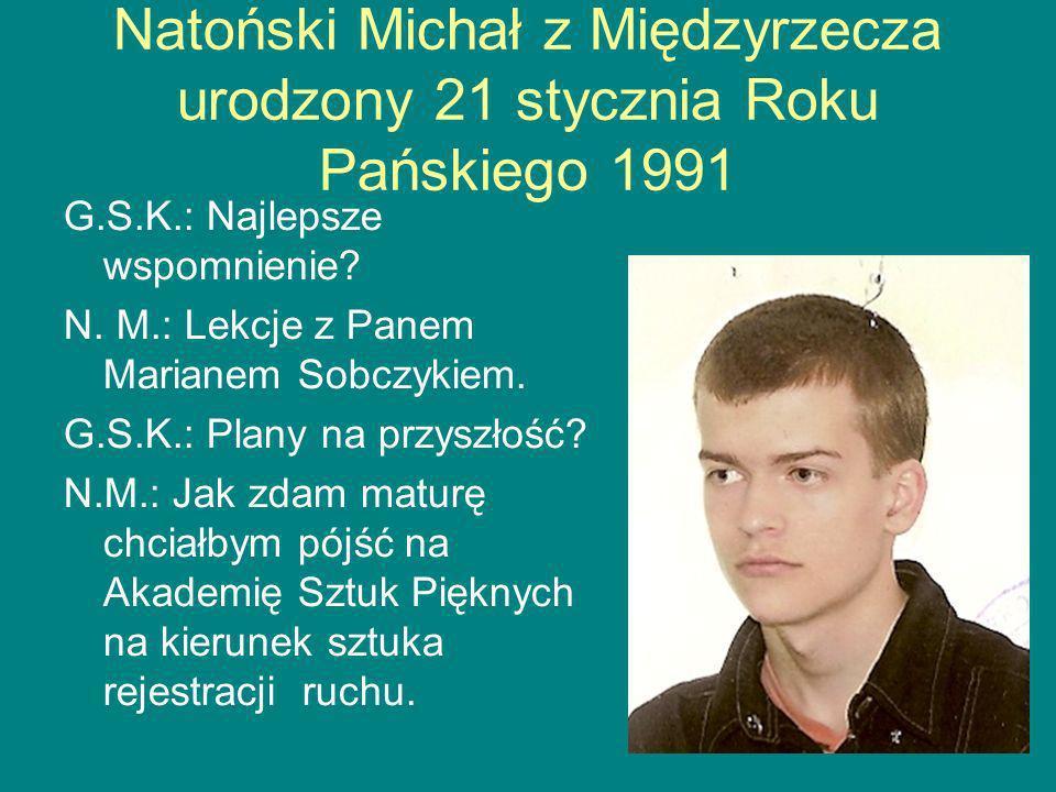 Natoński Michał z Międzyrzecza urodzony 21 stycznia Roku Pańskiego 1991