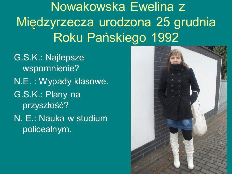 Nowakowska Ewelina z Międzyrzecza urodzona 25 grudnia Roku Pańskiego 1992