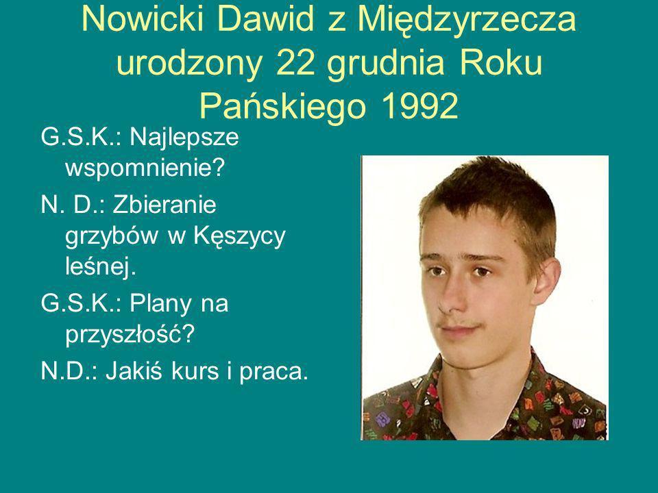 Nowicki Dawid z Międzyrzecza urodzony 22 grudnia Roku Pańskiego 1992