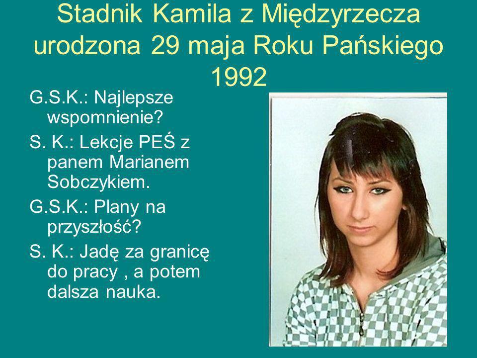 Stadnik Kamila z Międzyrzecza urodzona 29 maja Roku Pańskiego 1992