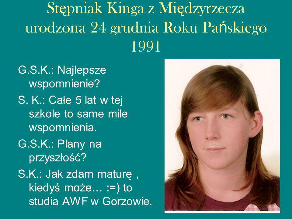 Stępniak Kinga z Międzyrzecza urodzona 24 grudnia Roku Pańskiego 1991