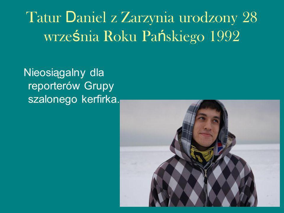 Tatur Daniel z Zarzynia urodzony 28 września Roku Pańskiego 1992
