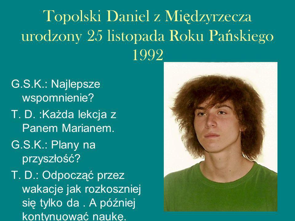 Topolski Daniel z Międzyrzecza urodzony 25 listopada Roku Pańskiego 1992