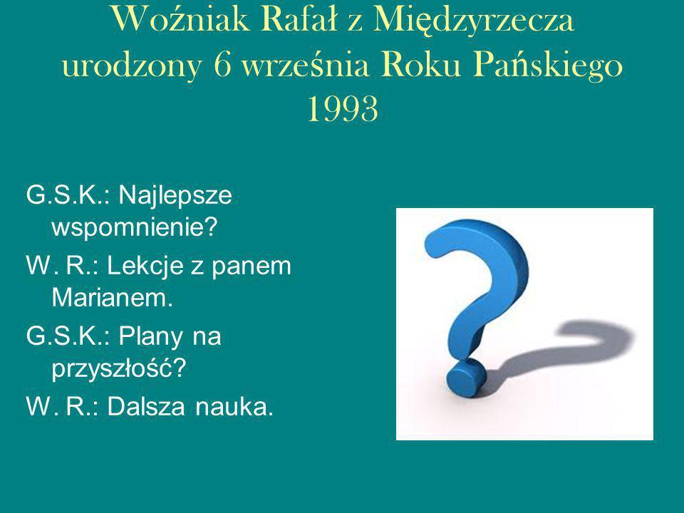 Woźniak Rafał z Międzyrzecza urodzony 6 września Roku Pańskiego 1993